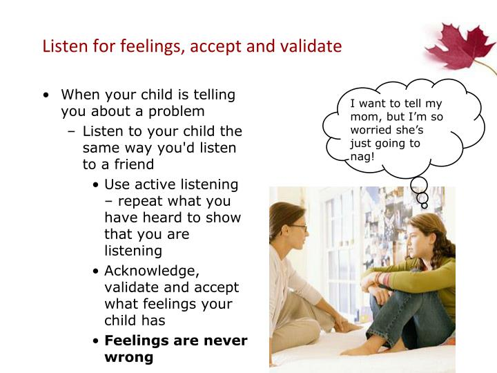 Listen for feelings, accept and validate