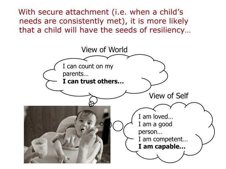 With secure attachment (i.e. when a child