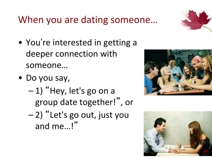 When you are dating someone…