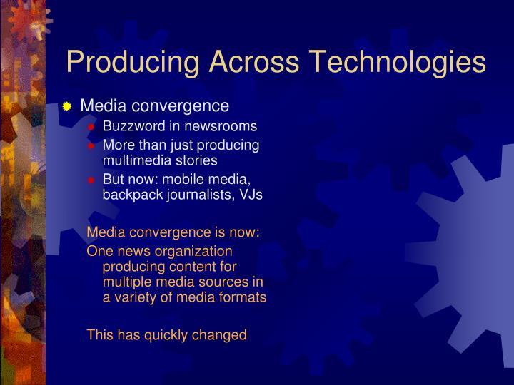 Producing Across Technologies
