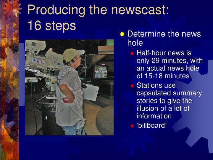 Producing the newscast: