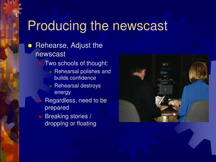 Producing the newscast