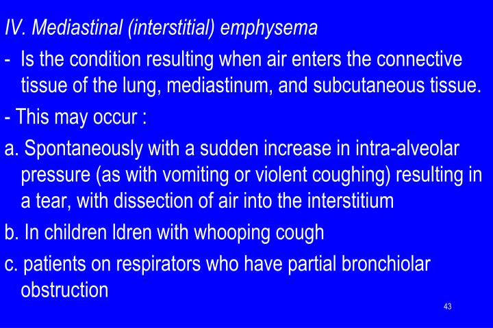 IV. Mediastinal (interstitial) emphysema