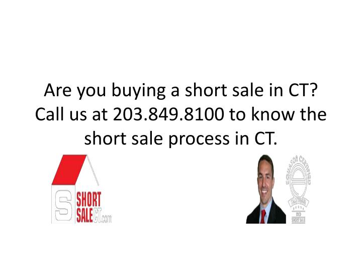 Are you buying a short sale in CT? Call us at 203.849.8100 to know the short sale process in CT.