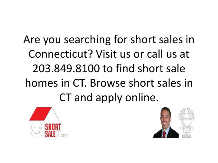 Are you searching for short sales in Connecticut? Visit us or call us at 203.849.8100 to find short sale homes in CT. Browse short sales in CT and apply online.