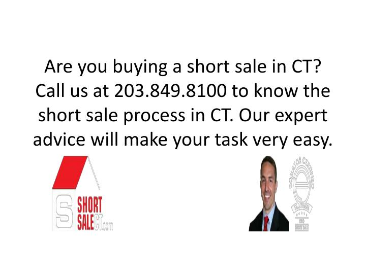 Are you buying a short sale in CT? Call us at 203.849.8100 to know the short sale process in CT. Our expert advice will make your task very easy.