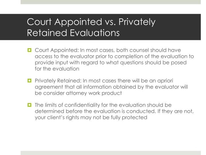 Court Appointed vs. Privately Retained Evaluations