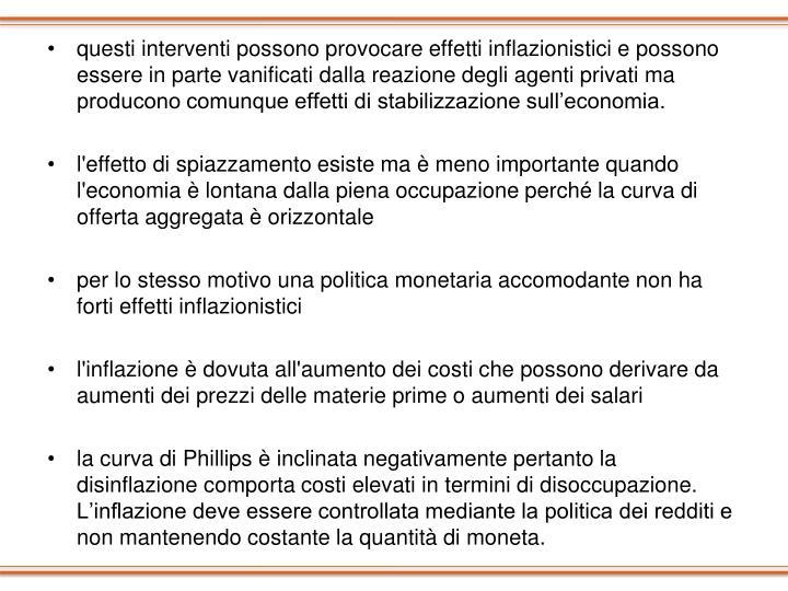 questi interventi possono provocare effetti inflazionistici e possono essere in parte vanificati dalla reazione degli agenti privati ma producono comunque effetti di stabilizzazione sull'economia.