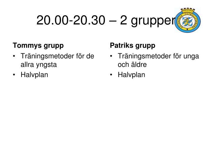 20.00-20.30 – 2 grupper