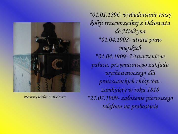 *01.01.1896- wybudowanie trasy koleji trzeciorzędnej z Odrowąża do Mielżyna