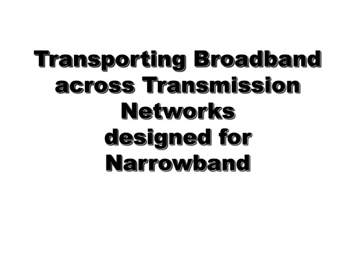 Transporting Broadband