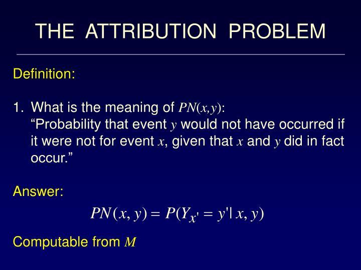 THE  ATTRIBUTION  PROBLEM