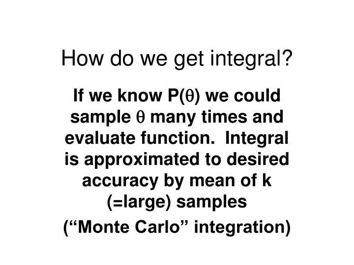 How do we get integral?
