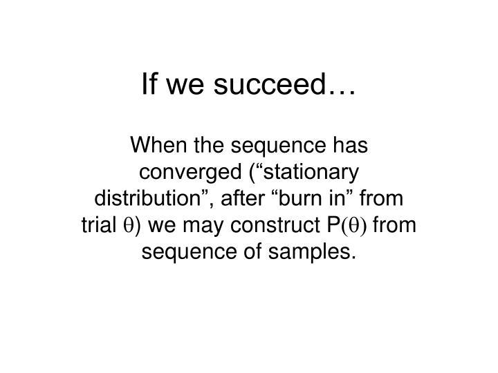 If we succeed…