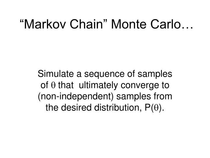 """""""Markov Chain"""" Monte Carlo…"""
