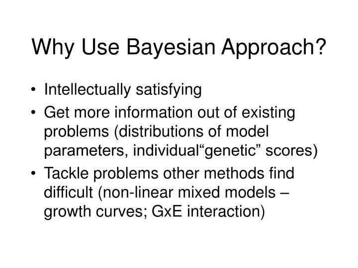 Why Use Bayesian Approach?