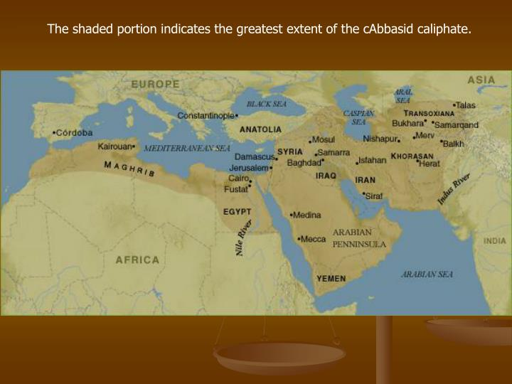 The shaded portion indicates the greatest extent of the cAbbasid caliphate.