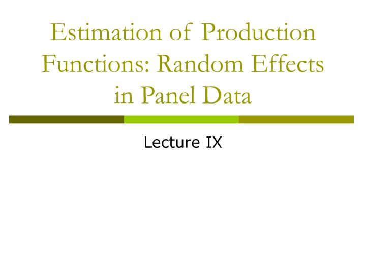 Estimation of Production Functions: Random Effects in Panel Data