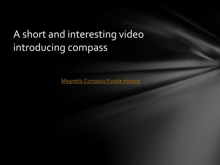 A short and interesting video introducing compass
