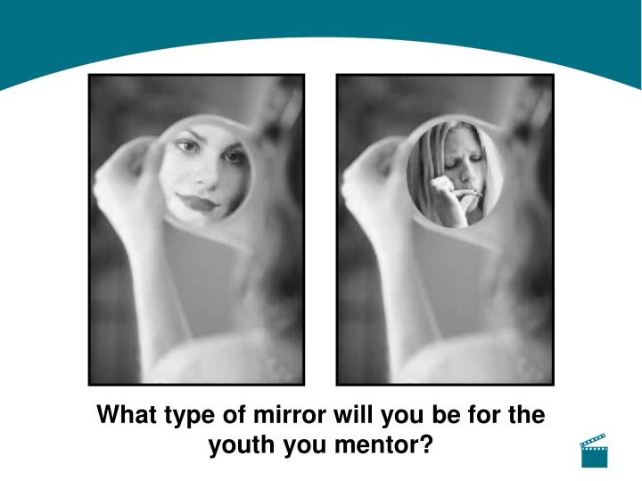What type of mirror will you be for the youth you mentor?
