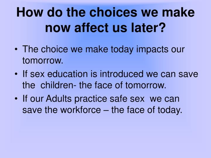 How do the choices we make now affect us later?
