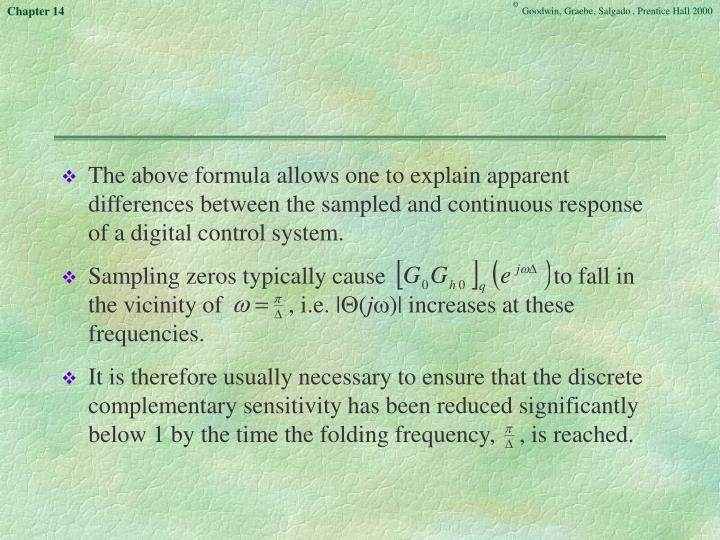 The above formula allows one to explain apparent differences between the sampled and continuous response of a digital control system.