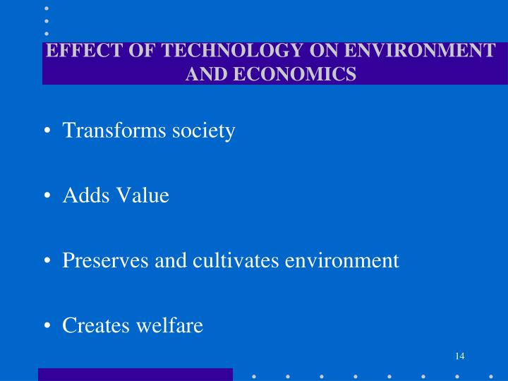 EFFECT OF TECHNOLOGY ON ENVIRONMENT AND ECONOMICS