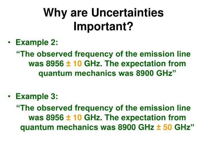 Why are Uncertainties Important?