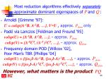most reduction algorithms effectively separately approximate dominant eigenspaces of p and q