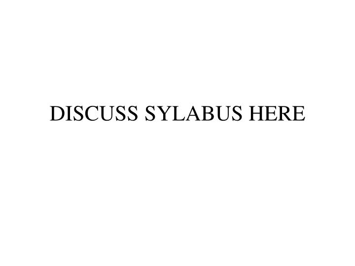 DISCUSS SYLABUS HERE