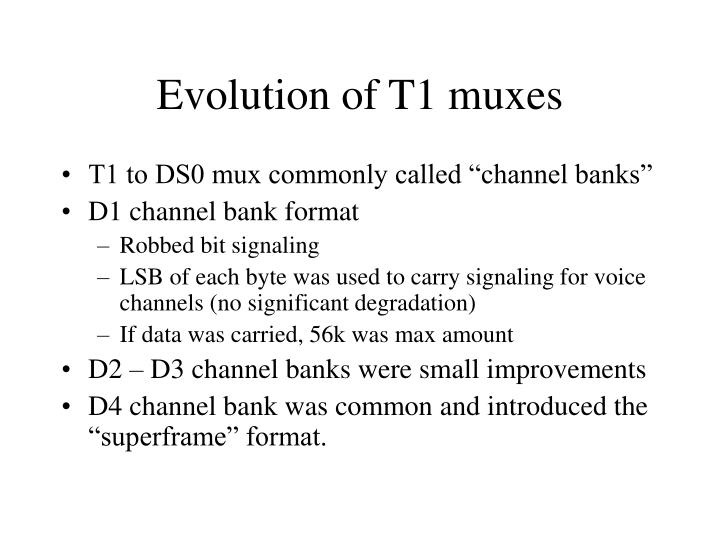 Evolution of T1 muxes