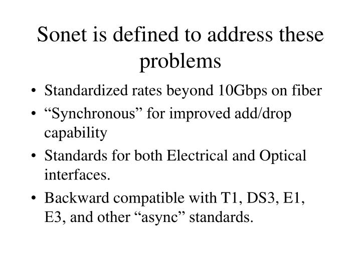 Sonet is defined to address these problems