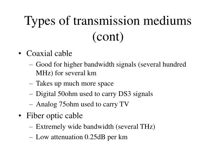 Types of transmission mediums (cont)