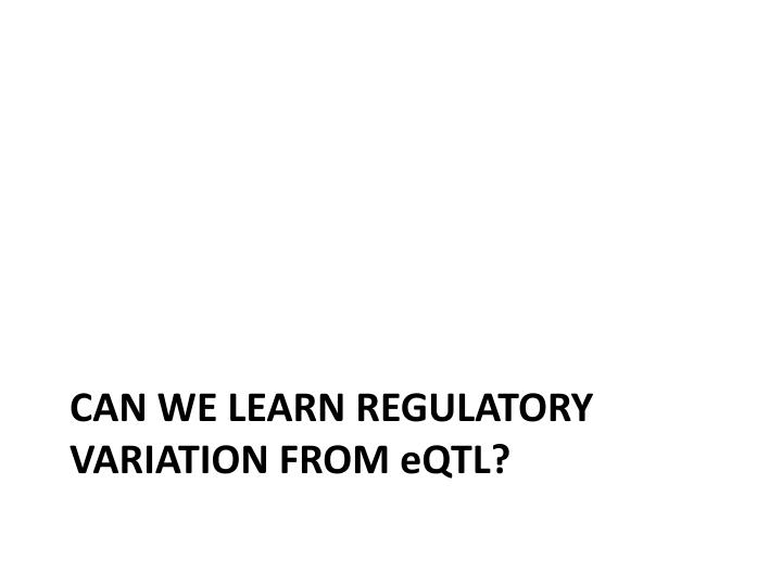 Can we learn regulatory variation from