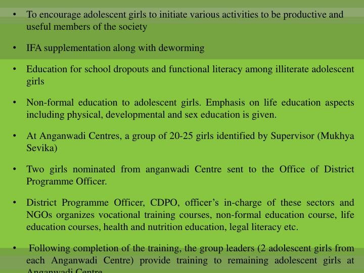 To encourage adolescent girls to initiate various activities to be productive and useful members of the society