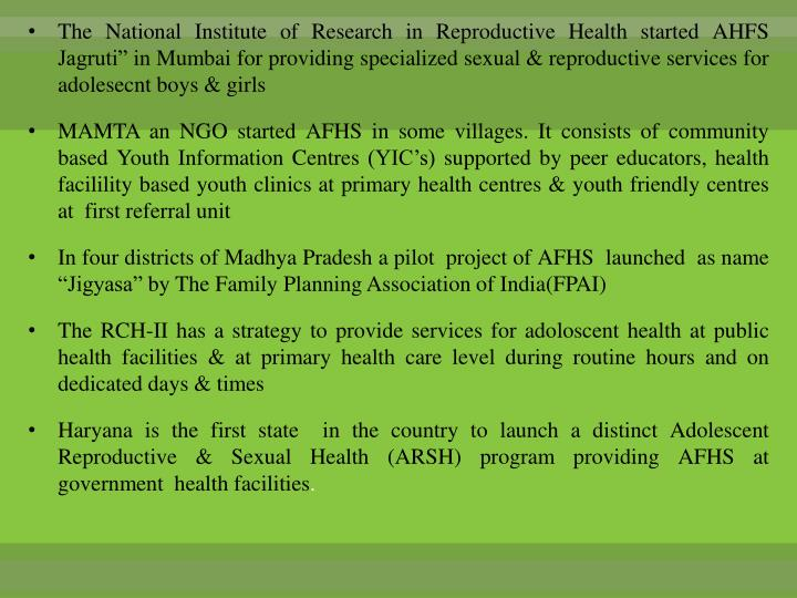 """The National Institute of Research in Reproductive Health started AHFS Jagruti"""" in Mumbai for providing specialized sexual & reproductive services for adolesecnt boys & girls"""