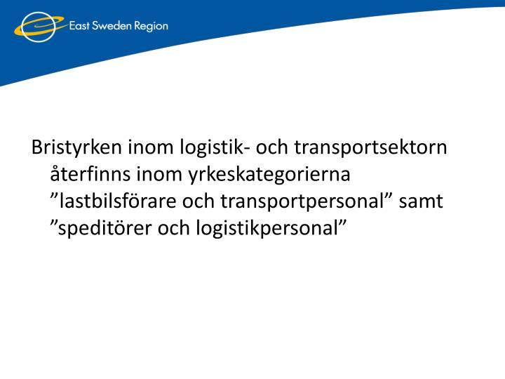 Bristyrken inom logistik- och transportsektorn terfinns inom yrkeskategorierna lastbilsfrare och transportpersonal samt speditrer och logistikpersonal