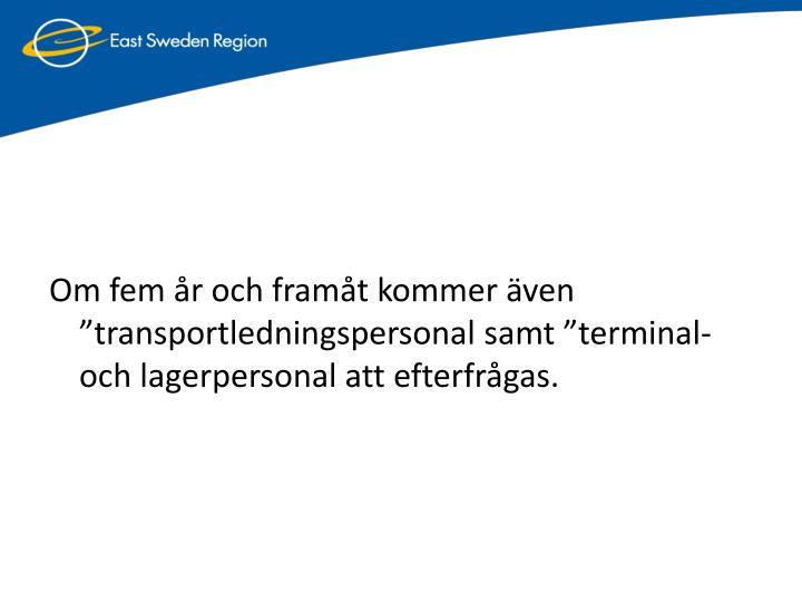 Om fem r och framt kommer ven transportledningspersonal samt terminal- och lagerpersonal att efterfrgas.