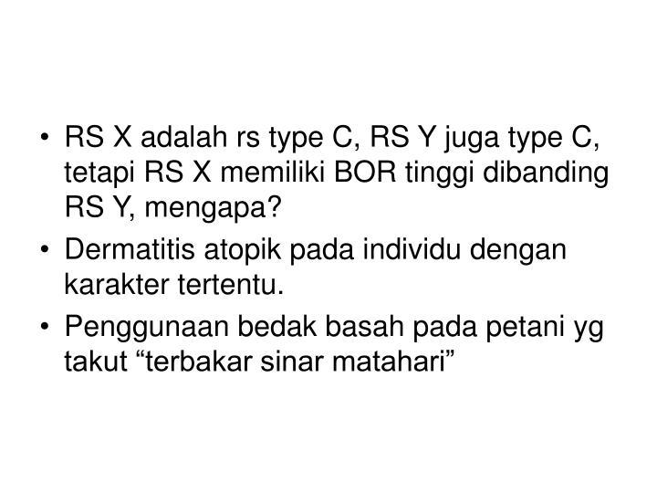 RS X adalah rs type C, RS Y juga type C, tetapi RS X memiliki BOR tinggi dibanding RS Y, mengapa?