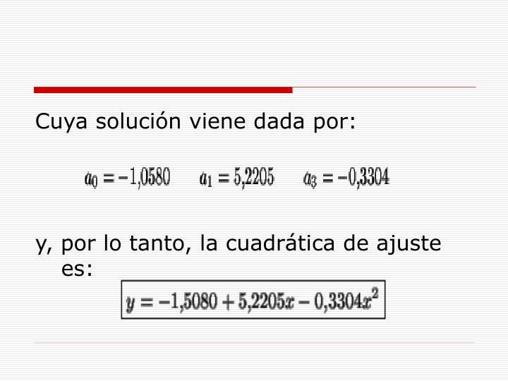 Cuya solución viene dada por: