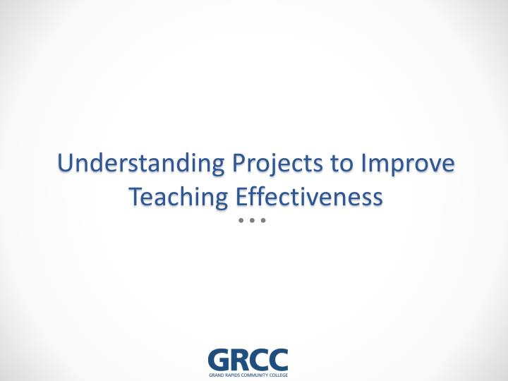 Understanding Projects to Improve Teaching Effectiveness