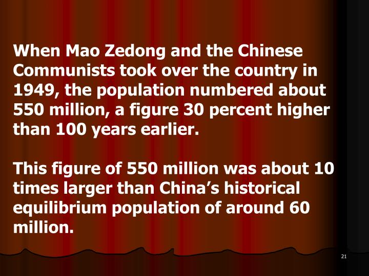When Mao Zedong and the Chinese Communists took over the country in 1949, the population numbered about 550 million, a figure 30 percent higher than 100 years earlier.