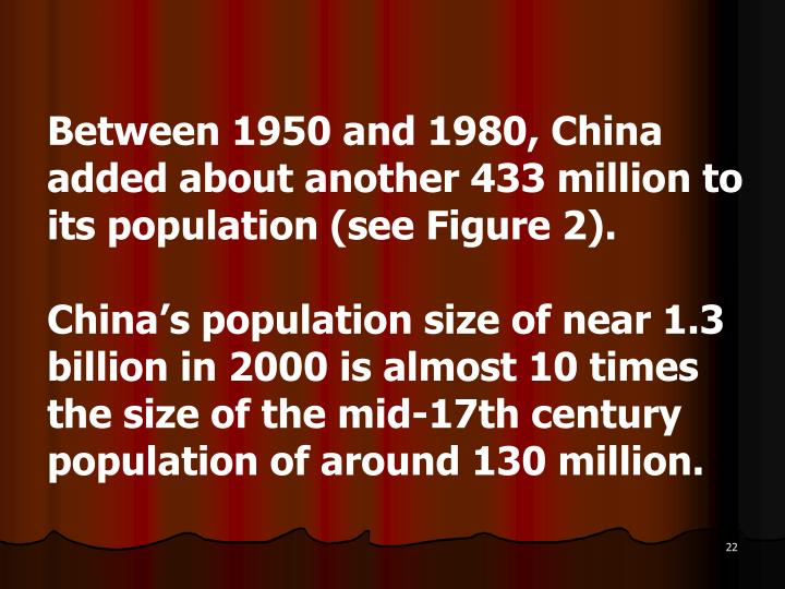 Between 1950 and 1980, China added about another 433 million to its population (see Figure 2).