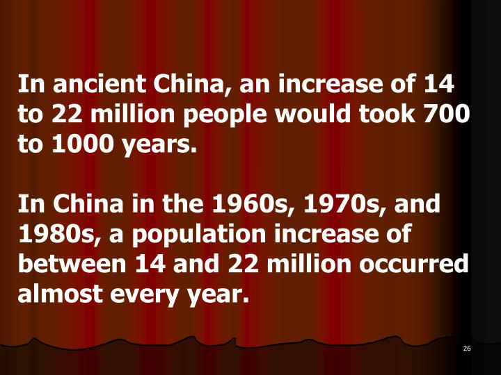 In ancient China, an increase of 14 to 22 million people would took 700 to 1000 years.