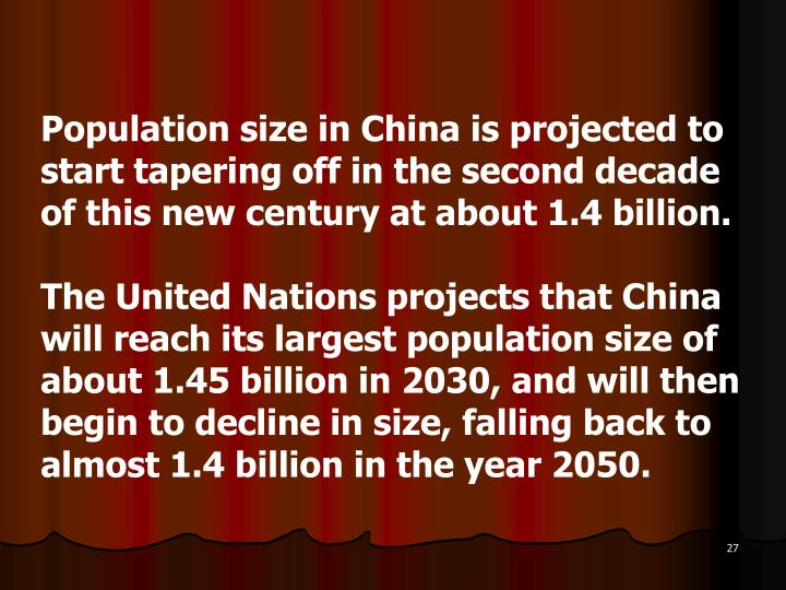 Population size in China is projected to start tapering off in the second decade of this new century at about 1.4 billion.