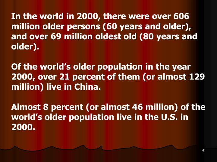 In the world in 2000, there were over 606 million older persons (60 years and older), and over 69 million oldest old (80 years and older).