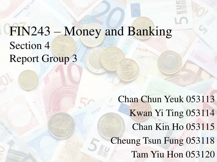 Fin243 money and banking section 4 report group 3