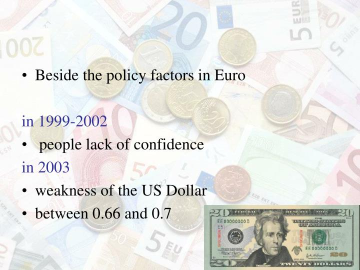 Beside the policy factors in Euro