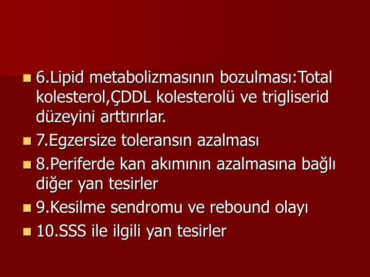 6.Lipid metabolizmasnn bozulmas:Total kolesterol,DDL kolesterol ve trigliserid dzeyini arttrrlar.