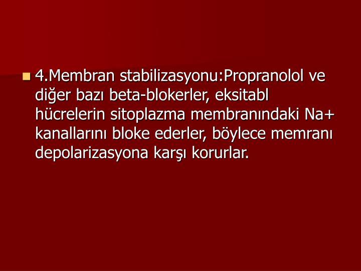 4.Membran stabilizasyonu:Propranolol ve dier baz beta-blokerler, eksitabl hcrelerin sitoplazma membranndaki Na+ kanallarn bloke ederler, bylece memran depolarizasyona kar korurlar.
